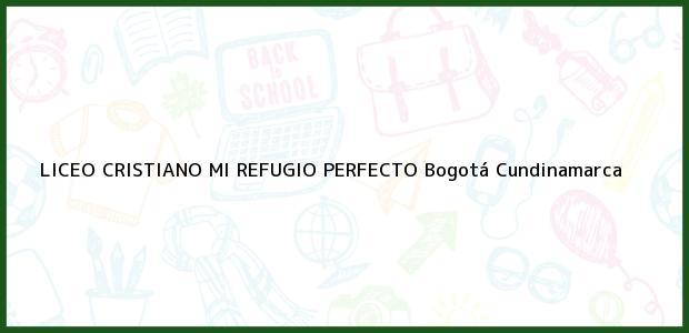 Teléfono, Dirección y otros datos de contacto para Liceo Cristiano Mi Refugio Perfecto, Bogotá, Cundinamarca, Colombia