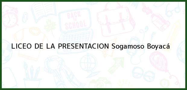 Teléfono, Dirección y otros datos de contacto para LICEO DE LA PRESENTACION, Sogamoso, Boyacá, Colombia