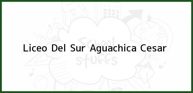 Teléfono, Dirección y otros datos de contacto para Liceo Del Sur, Aguachica, Cesar, Colombia