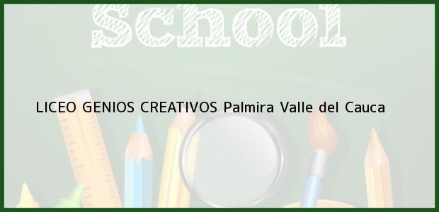 Teléfono, Dirección y otros datos de contacto para Liceo Genios Creativos, Palmira, Valle del Cauca, Colombia