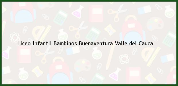 Teléfono, Dirección y otros datos de contacto para Liceo Infantil Bambinos, Buenaventura, Valle del Cauca, Colombia