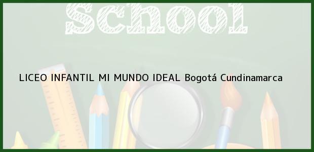 Teléfono, Dirección y otros datos de contacto para Liceo Infantil Mi Mundo Ideal, Bogotá, Cundinamarca, Colombia