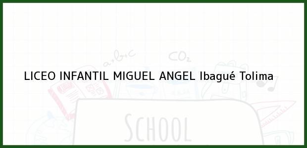 Teléfono, Dirección y otros datos de contacto para LICEO INFANTIL MIGUEL ANGEL, Ibagué, Tolima, Colombia