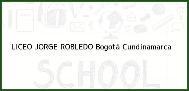 Teléfono, Dirección y otros datos de contacto para Liceo Jorge Robledo, Bogotá, Cundinamarca, Colombia