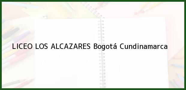 Teléfono, Dirección y otros datos de contacto para Liceo Los Alcazares, Bogotá, Cundinamarca, Colombia