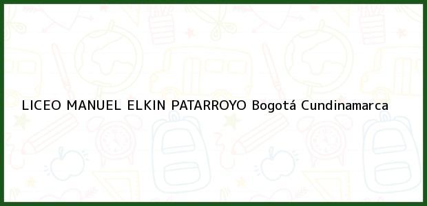 Teléfono, Dirección y otros datos de contacto para Liceo Manuel Elkin Patarroyo, Bogotá, Cundinamarca, Colombia