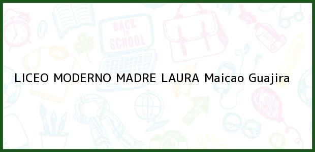 Teléfono, Dirección y otros datos de contacto para Liceo Moderno Madre Laura, Maicao, Guajira, Colombia