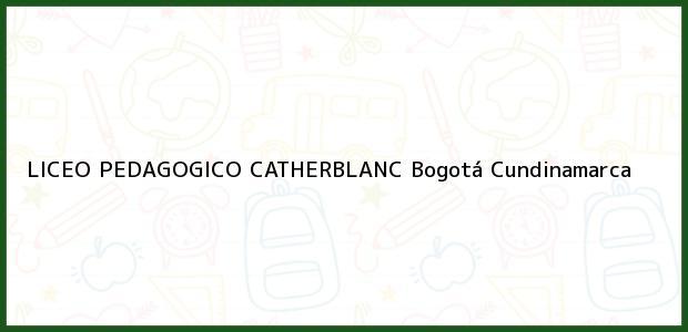 Teléfono, Dirección y otros datos de contacto para Liceo Pedagogico Catherblanc, Bogotá, Cundinamarca, Colombia
