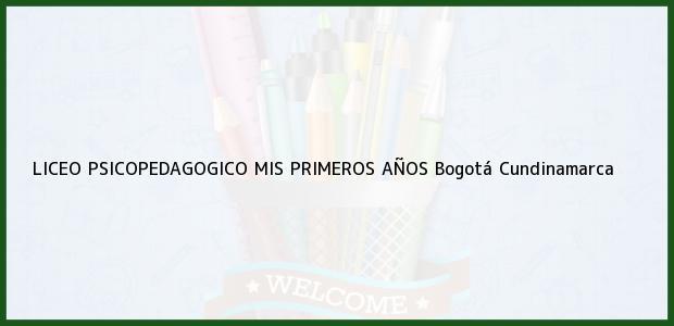 Teléfono, Dirección y otros datos de contacto para Liceo Psicopedagogico Mis Primeros Años, Bogotá, Cundinamarca, Colombia