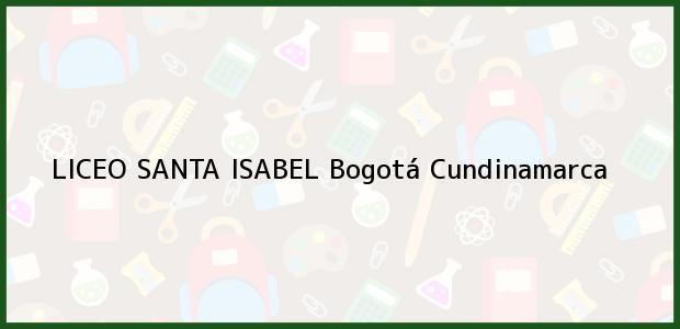 Teléfono, Dirección y otros datos de contacto para Liceo Santa Isabel, Bogotá, Cundinamarca, Colombia