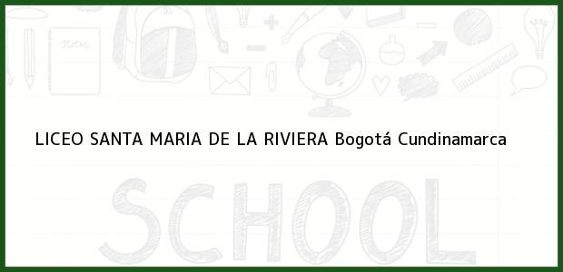 Teléfono, Dirección y otros datos de contacto para Liceo Santa Maria de La Riviera, Bogotá, Cundinamarca, Colombia