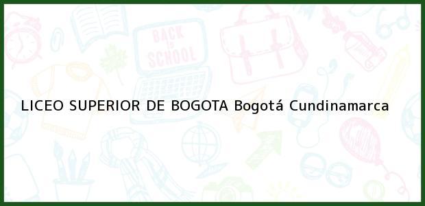 Teléfono, Dirección y otros datos de contacto para Liceo Superior de Bogota, Bogotá, Cundinamarca, Colombia