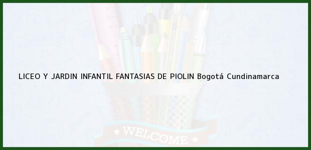 Teléfono, Dirección y otros datos de contacto para Liceo y Jardin Infantil Fantasias de Piolin, Bogotá, Cundinamarca, Colombia