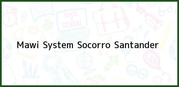 Teléfono, Dirección y otros datos de contacto para Mawi System, Socorro, Santander, Colombia