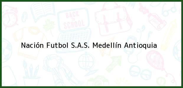 Teléfono, Dirección y otros datos de contacto para Nación Futbol S.A.S., Medellín, Antioquia, Colombia
