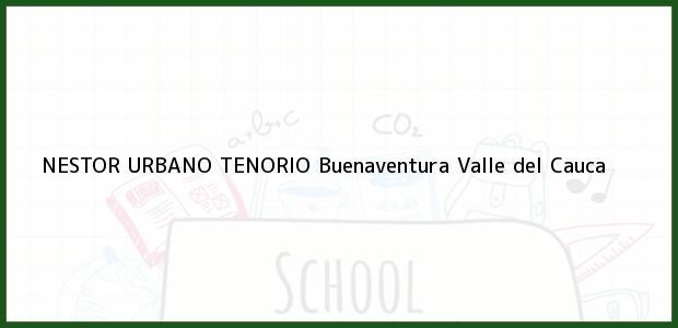 Teléfono, Dirección y otros datos de contacto para Nestor Urbano Tenorio, Buenaventura, Valle del Cauca, Colombia
