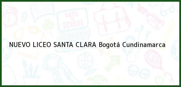 Teléfono, Dirección y otros datos de contacto para NUEVO LICEO SANTA CLARA, Bogotá, Cundinamarca, Colombia