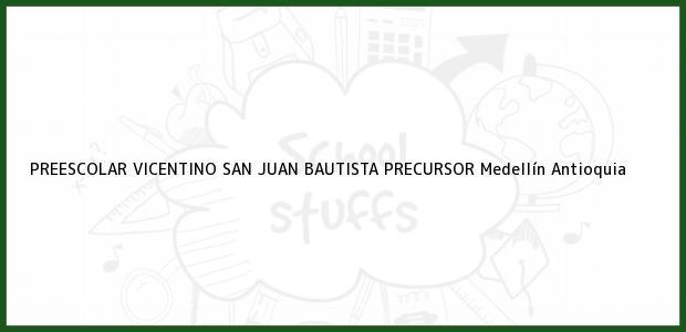 Teléfono, Dirección y otros datos de contacto para PREESCOLAR VICENTINO SAN JUAN BAUTISTA PRECURSOR, Medellín, Antioquia, Colombia