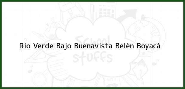 Teléfono, Dirección y otros datos de contacto para Rio Verde Bajo Buenavista, Belén, Boyacá, Colombia