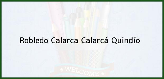 Teléfono, Dirección y otros datos de contacto para Robledo Calarca, Calarcá, Quindío, Colombia