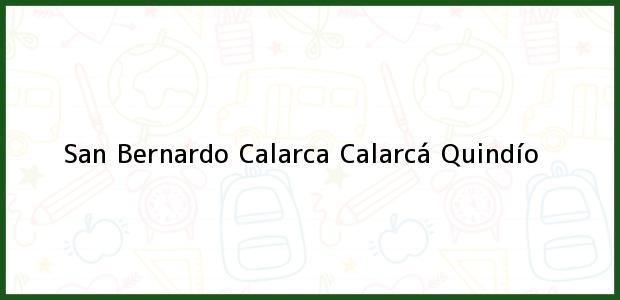 Teléfono, Dirección y otros datos de contacto para San Bernardo Calarca, Calarcá, Quindío, Colombia