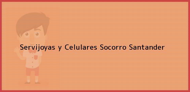 Teléfono, Dirección y otros datos de contacto para Servijoyas y Celulares, Socorro, Santander, Colombia