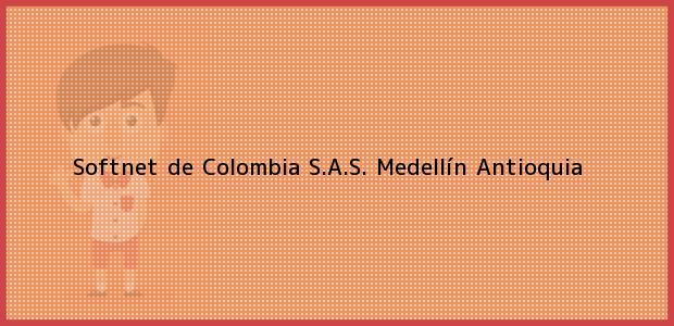 Teléfono, Dirección y otros datos de contacto para Softnet de Colombia S.A.S., Medellín, Antioquia, Colombia