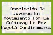 Asociación De Jóvenes En Movimiento Por La Culturay La Paz Bogotá Cundinamarca