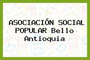 ASOCIACIÓN SOCIAL POPULAR Bello Antioquia