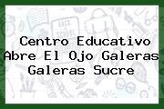 Centro Educativo Abre El Ojo Galeras Galeras Sucre