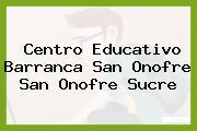 Centro Educativo Barranca San Onofre San Onofre Sucre
