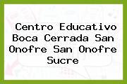 Centro Educativo Boca Cerrada San Onofre San Onofre Sucre