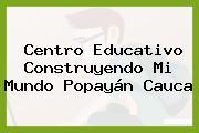 Centro Educativo Construyendo Mi Mundo Popayán Cauca