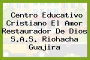 Centro Educativo Cristiano El Amor Restaurador De Dios S.A.S. Riohacha Guajira