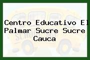 Centro Educativo El Palmar Sucre Sucre Cauca