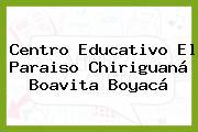 Centro Educativo El Paraiso Chiriguaná Boavita Boyacá