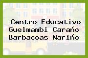 Centro Educativo Guelmambi Caraño Barbacoas Nariño