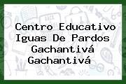 Centro Educativo Iguas De Pardos Gachantivá Gachantivá
