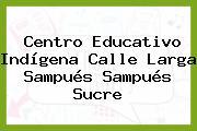Centro Educativo Indígena Calle Larga Sampués Sampués Sucre