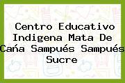 Centro Educativo Indigena Mata De Caña Sampués Sampués Sucre
