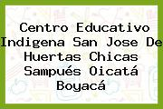 Centro Educativo Indigena San Jose De Huertas Chicas Sampués Oicatá Boyacá