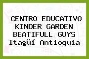 CENTRO EDUCATIVO KINDER GARDEN BEATIFULL GUYS Itagüí Antioquia