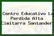 Centro Educativo La Perdida Alta Cimitarra Santander