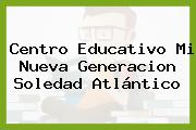 Centro Educativo Mi Nueva Generacion Soledad Atlántico