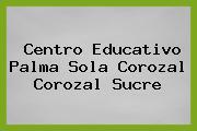 Centro Educativo Palma Sola Corozal Corozal Sucre