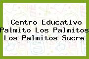 Centro Educativo Palmito Los Palmitos Los Palmitos Sucre