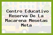 Centro Educativo Reserva De La Macarena Mesetas Meta
