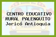 CENTRO EDUCATIVO RURAL PALENQUITO Jericó Antioquia