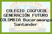 COLEGIO COGFUCOL GENERACIÓN FUTURO COLOMBIA Bucaramanga Santander