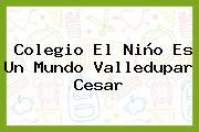 Colegio El Niño Es Un Mundo Valledupar Cesar
